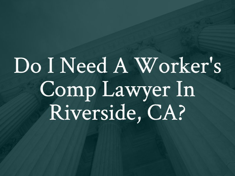 Do I need a worker's compensation lawyer in Riverside, California?
